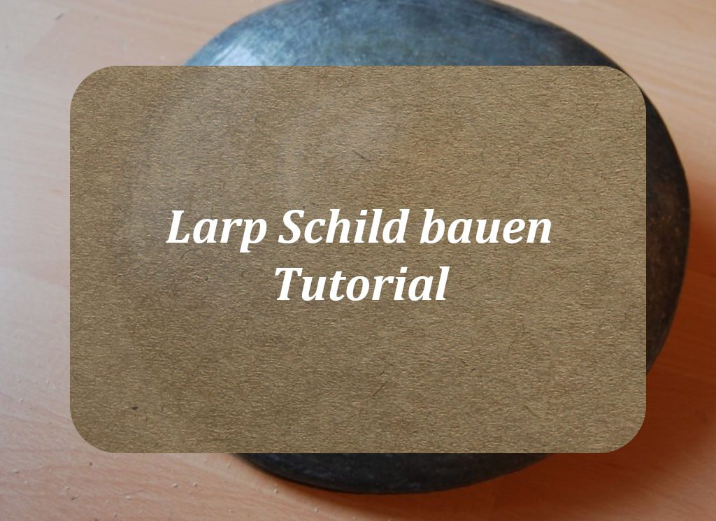 Larp Schild bauen [TUTORIAL & Links]